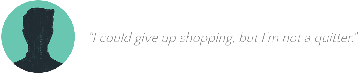 Quote I could give up shopping, but I'm not a quitter.